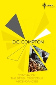 D.G. Compton SF Gateway Omnibus - Synthajoy, The Steel Crocodile, Ascendancies ebook by D.G. Compton