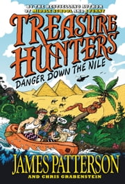 Treasure Hunters: Danger Down the Nile ebook by James Patterson,Chris Grabenstein,Juliana Neufeld