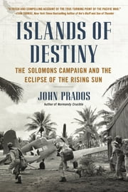 Islands of Destiny - The Solomons Campaign and the Eclipse of the Rising Sun ebook by John Prados