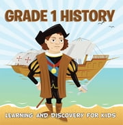 Grade 1 History: Learning And Discovery For Kids - American History Trivia for Kids Grade One Books ebook by Baby Professor