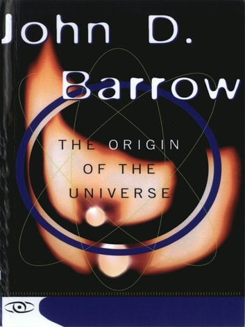 The Origin Of The Universe - Science Masters Series eBook by John D Barrow