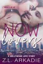 Now Lovers (A Hollywood Love Story) - Sonja & Jay, #2 ebook by Z.L. Arkadie