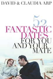 52 Fantastic Dates for You and Your Mate ebook by Claudia Arp,David Arp