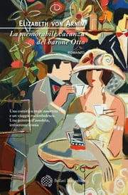 La memorabile vacanza del barone Otto ebook by Elizabeth von Arnim