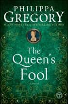 The Queen's Fool - A Novel ebook by Philippa Gregory