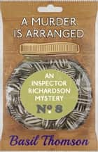 A Murder is Arranged - An Inspector Richardson Mystery eBook by Basil Thomson