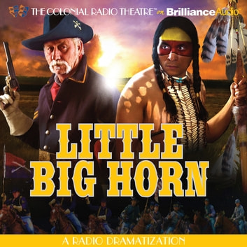 Little Big Horn - A Radio Dramatization audiobook by Jerry Robbins