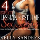 4 Explicit Lesbian First Time Sex Stories - Coming Out, Older/Younger Woman, Sex Toys, MILF, Spanking and Threesome audiobook by