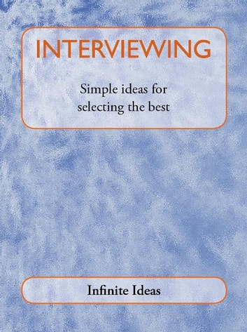 Interviewing - Simple ideas for selecting the best ebook by Infinite Ideas