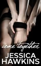 Come Together ebook by Jessica Hawkins
