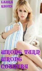 Wrong Turn Wrong Country ebook by Laura Knots