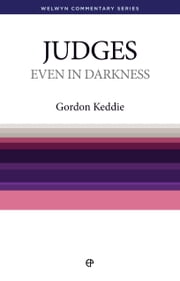 Even in Darkness - Judges: Judges and Ruth simply explained ebook by Gordon J  Keddie