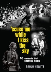 Scuse Me While I Kiss the Sky ebook by Paolo Hewitt