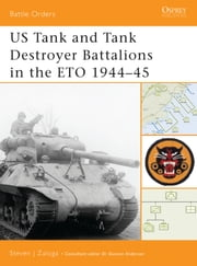US Tank and Tank Destroyer Battalions in the ETO 1944?45 ebook by Steven J. Zaloga