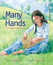 Many Hands - A Penobscot Indian Story ebook by Heather Austin,Angeli Perrow