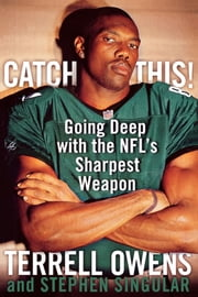 Catch This! - Going Deep with the NFL's Sharpest Weapon ebook by Terrell Owens,Charles Barkley,Stephen Singular