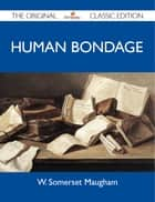 Human Bondage - The Original Classic Edition ebook by Maugham W