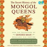 The Secret History of the Mongol Queens - How the Daughters of Genghis Khan Rescued His Empire audiobook by Jack Weatherford