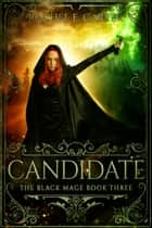 「Candidate (The Black Mage Book 3)」(Rachel E. Carter著)
