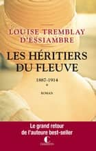 1887 - 1914 - Les héritiers du fleuve, T1 ebook by Louise Tremblay d'Essiambre
