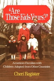 Are Those Kids Yours? - American Families With Children Adopted From Other Countries ebook by Cheri Register