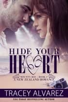 Hide Your Heart ebook by Tracey Alvarez