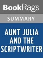 Aunt Julia and the Scriptwriter by Mario Vargas Llosa l Summary & Study Guide ebook by BookRags