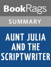 aunt julia and the scriptwriter summary The real life of melodrama philip horne aunt julia and the scriptwriter by mario vargas llosa, translated by helen lane faber, 374 pp, £795, may 1983, isbn 0 571 13021 6.