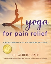 Yoga for Pain Relief - A New Approach to an Ancient Practice ebook by Lee Albert NMT