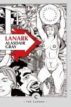 Lanark - A Life in Four Books eBook by Alasdair Gray