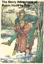 The Merry Adventures of Robin Hood, Illustrated ebook by Pyle, Howard