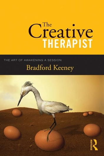 The Creative Therapist - The Art of Awakening a Session ebook by Bradford Keeney