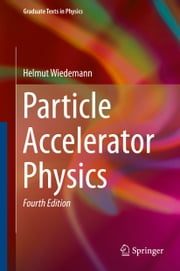 Particle Accelerator Physics ebook by Helmut Wiedemann