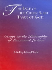 The Face of the Other and the Trace of God: Essays on the Philosophy of Emmanuel Levinas ebook by Bloechl, Jeffrey