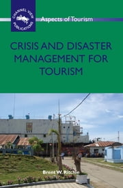 Crisis and Disaster Management for Tourism ebook by Dr. Brent W. Ritchie