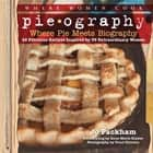 Pieography - Where Pie Meets Biography-42 Fabulous Recipes Inspired by 39 Extraordinary Women ebook by