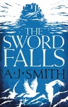 The Sword Falls ebook by A.J. Smith