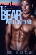 The Bear Who Loved Me - Shifters, Inc., #4 ebook by Georgette St. Clair