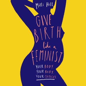 Give Birth Like a Feminist audiobook by Milli Hill