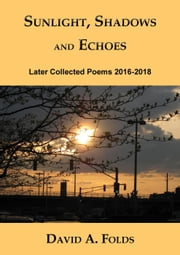 Sunlight, Shadows and Echoes eBook by David A. Folds