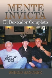 Mente Invicta - El Boxeador Completo ebook by Sergio Sanchez