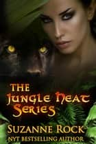 Jungle Heat - The Complete Boxed Set eBook by Suzanne Rock