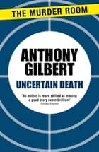 Uncertain Death ebook by Anthony Gilbert