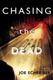 Chasing the Dead - A Novel ebook by Joe Schreiber