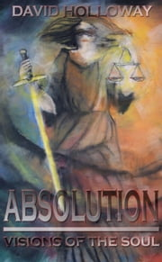 ABSOLUTION - Visions of the soul ebook by David Holloway