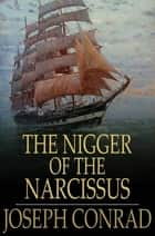 The Nigger of the Narcissus - A Tale of the Sea ebook by Joseph Conrad