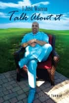 I Just Wanna Talk About It ebook by Derrick Turner