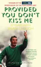Provided You Don't Kiss Me: 20 Years with Brian Clough ebook by Duncan Hamilton