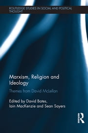 Marxism, Religion and Ideology - Themes from David McLellan ebook by David Bates,Iain MacKenzie,Sean Sayers