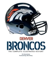 Denver Broncos - The Complete Illustrated History ebook by Jim Saccomano